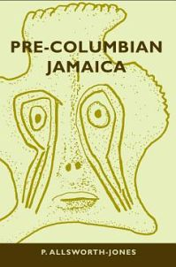 Pre-Columbian Jamaica, by Phillip Allsworth-Jones - U of A Press